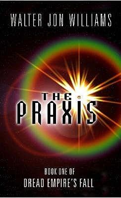 The Praxis (Dread Empire's Fall #1)