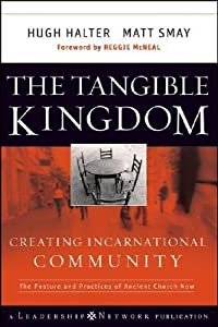 The Tangible Kingdom: Creating Incarnational Community: The Posture and Practices of Ancient Church Now