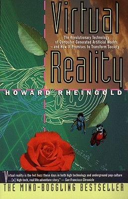 Virtual Reality: The Revolutionary Technology of Computer-Generated Artificial Worlds-And How It Promises to Transform Society
