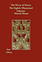 The Wives of Henry the Eighth and the Parts they Played in History (Illustrated)
