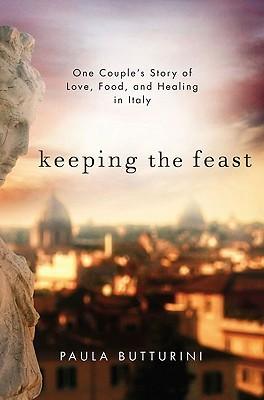 Keeping the Feast: One Couple's Story of Love, Food, and Healing in Italy  pdf