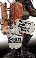 Dogtags and Cowboy Boots: A Collection