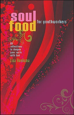 Soul Food For Youth Workers: 80 Reflections To Deepen Your Walk With God