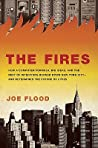 The Fires: How a Computer Formula, Big Ideas, and the Best of Intentions Burned Down New York City-and Determined the Future of Cities