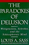 The Paradoxes of Delusion by Louis A. Sass