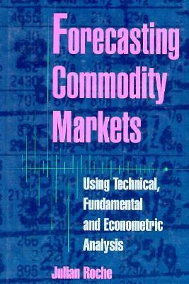 Forecasting Commodity Markets: Using Technical, Fundamental and Econometric Analysis