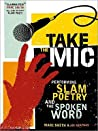 Take the Mic: The Art of Performance Poetry, Slam, and the Spoken Word