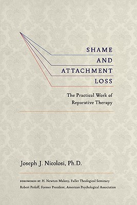 Shame and Attachment Loss: The Practical Work of Reparative Therapy