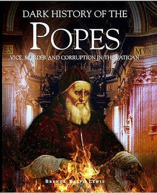 A Dark History: The Popes Vice, Murder, And Corruption In The Vatican