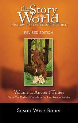 Ancient Times: From the Earliest Nomads to the Last Roman Emperor (The Story of the World #1)