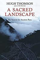 A Sacred Landscape: The Search for Ancient Peru