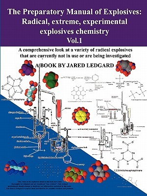 The Preparatory Manual of Explosives: Radical, Extreme, Experimental Explosives Chemistry Vol.1