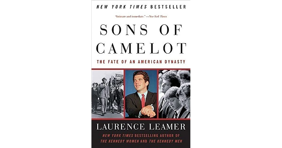 Sons Of Camelot The Fate Of An American Dynasty By Laurence Leamer
