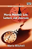 Maria Mitchell: Life, Letters, and Journals