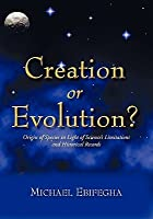 Creation or Evolution?: Origin of Species in Light of Science's Limitations and Historical Records