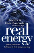 Real Energy: Systems, Spirits, and Substances to Heal, Change, and Grow