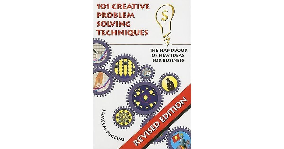 101 Creative Problem Solving Techniques: The Handbook of New