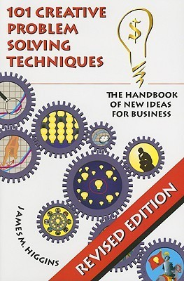 101 Creative Problem Solving Techniques - The Handbook of New Ideas for Business