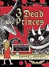 3 Dead Princes: An Anarchist Fairy Tale