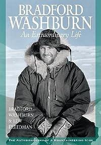 Bradford Washburn: An Extraordinary Life: Autobiography, a Mountaineering Icon