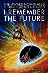 I Remember the Future: The Award-Nominated Stories of Michael A. Burstein