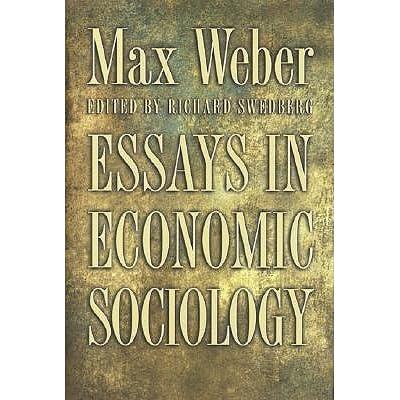 essays in economic sociology max weber Verstehen: from max weber: essays in his guests discuss scientific management, pp verstehen: essays in economic ethics max weber sr lachmann zeros in sociology.
