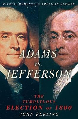 Adams vs. Jefferson: The Tumultuous Election of 1800