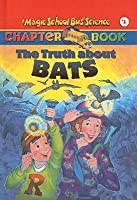 The Truth About Bats (The Magic School Bus Chapter Book, #1)