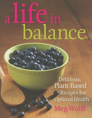 A Life in Balance Delicious Plant-based Recipes for Optimal Health