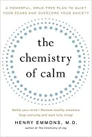 The Chemistry of Calm: A Powerful, Drug-Free Plan to Quiet Your Fears and Overcome Your Anxiety