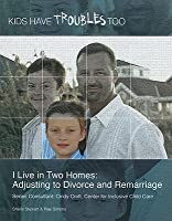 I Live in Two Homes: Adjusting to Divorce and Remarriage