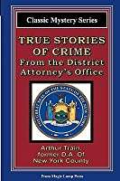 True Stories Of Crime From The District Attorney's Office: From The Magic Lamp Classic Crime Series