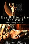 Her Billionaire, Her Wolf: His Every Desire (Her Billionaire, Her Wolf, #1)