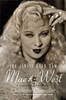 She Always Knew How: A Personal Biography of Mae West