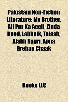 Pakistani Non-Fiction Literature: My Brother, Ali Pur Ka Aeeli, Zinda Rood, Labbaik, Talash, Alakh Nagri, Apna Greban Chaak
