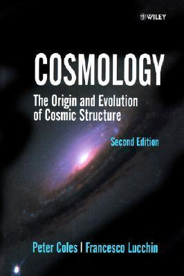 Cosmology: The Origin and Evolution of Cosmic Structure