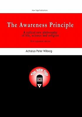 The Awareness Principle the Awareness Principle Peter Wilberg