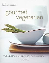 Kitchen Classics: Gourmet Vegetarian: The Vegetarian Recipes You Must Have (Kitchen Classics)