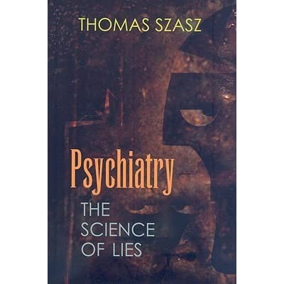 Psychiatry The Science Of Lies By Thomas Szasz Magnificent Quotes Down Load From Steven Achton