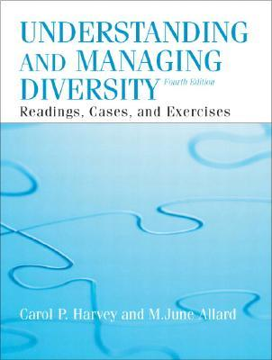 Understanding and Managing Diversity: Readings, Cases, and Exercises Carol Harvey, M. June Allard