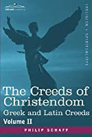 The Creeds of Christendom, Vol 2: Greek and Latin Creeds