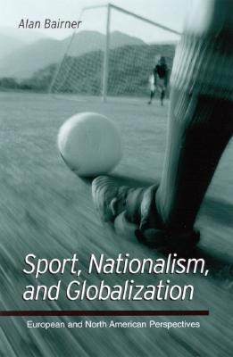 Sport, Nationalism, and Globalization  European and North American Perspectives