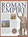 The Illustrated Encyclopedia of the Roman Empire: A Complete History of the Rise and Fall of the Roman Empire, Chronicling the Story of the Most Important and Influential Civilization the World Has Ever Known