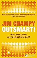 Outsmart!: How To Do What Your Competitors Can't