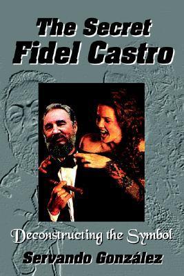 The Secret Fidel Castro