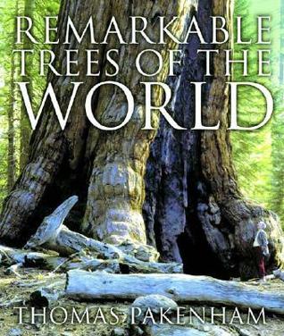 Remarkable Trees of the World by Thomas Pakenham