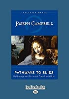 Pathways to Bliss: Mythology and Personal Transformation (Easyread Large Edition)