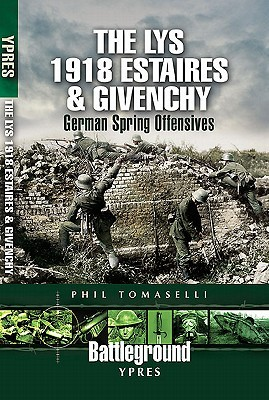LYS 1918: ESTAIRES AND GIVENCHY, THE: German Spring Offensives (Battleground)