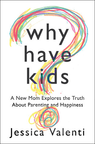 Why Have Kids? by Jessica Valenti