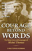 Courage Beyond Words: The Many Lives and Languages of Michel Thomas